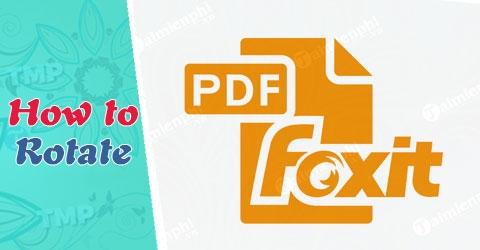 Cách xem file PDf bị xoay ngang màn hình bằng Foxit Reader cực dễ