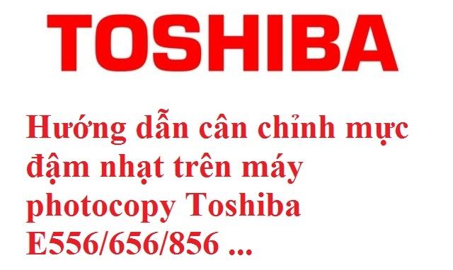 Hướng dẫn cân chỉnh mực đậm nhạt trên máy photocopy Toshiba E556/656/856 ...