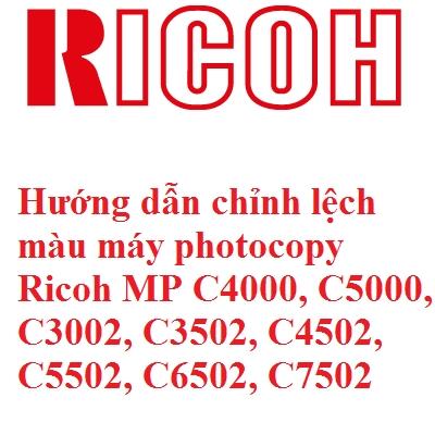Hướng dẫn chỉnh lệch màu máy photocopy Ricoh MP C4000, C5000, C3002, C3502, C4502, C5502, C6502, C7502 (Series the simplest calibration method)