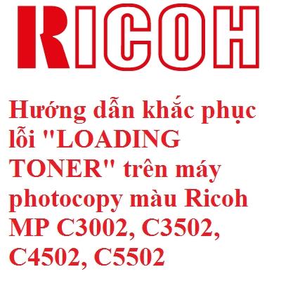 Hướng dẫn khắc phục lỗi LOADING TONER trên máy photocopy màu Ricoh MP C3002, C3502, C4502, C5502