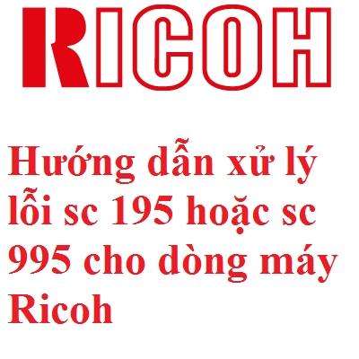 Hướng dẫn xử lý lỗi sc 195 hoặc sc 995 cho dòng máy Ricoh