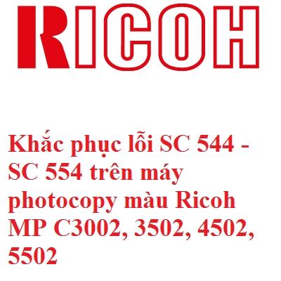 Khắc phục lỗi SC 544 - SC 554 trên máy photocopy màu Ricoh MP C3002, 3502, 4502, 5502