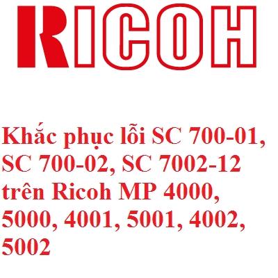 Khắc phục lỗi SC 700-01, SC 700-02, SC 7002-12 trên Ricoh MP 4000, 5000, 4001, 5001, 4002, 5002
